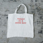 TODAY IS A GOOD DAY TOTE BAG